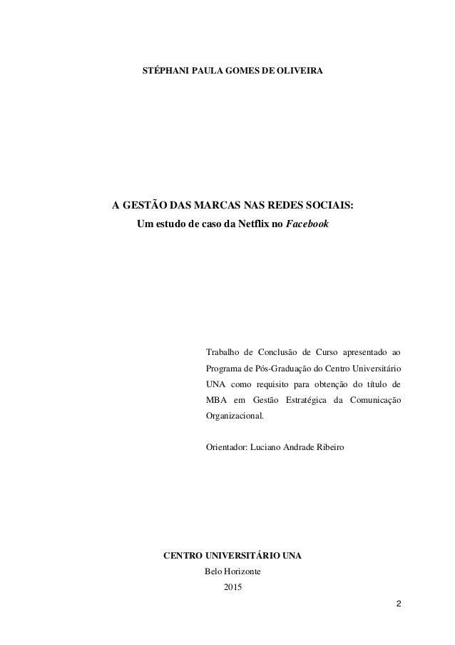 2 STÉPHANI PAULA GOMES DE OLIVEIRA A GESTÃO DAS MARCAS NAS REDES SOCIAIS: Um estudo de caso da Netflix no Facebook Trabalh...