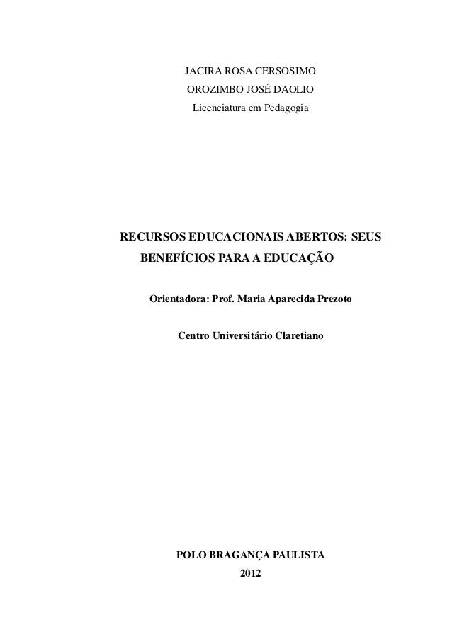 JACIRA ROSA CERSOSIMO OROZIMBO JOSÉ DAOLIO Licenciatura em Pedagogia RECURSOS EDUCACIONAIS ABERTOS: SEUS BENEFÍCIOS PARAA ...