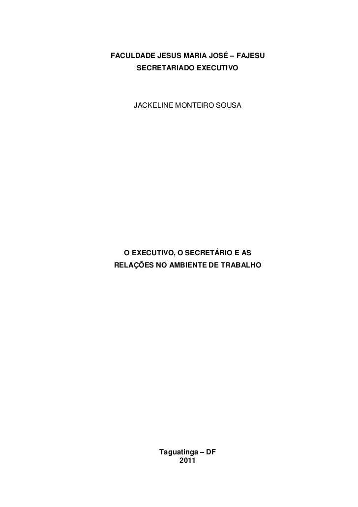 0FACULDADE JESUS MARIA JOSÉ – FAJESU      SECRETARIADO EXECUTIVO     JACKELINE MONTEIRO SOUSA   O EXECUTIVO, O SECRETÁRIO ...