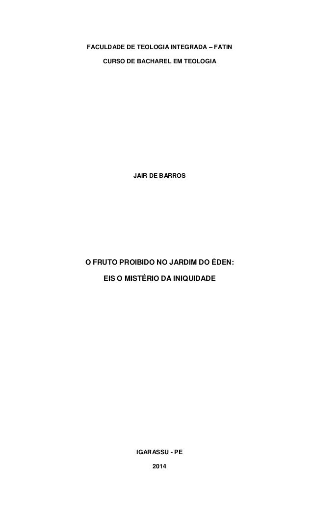 FACULDADE DE TEOLOGIA INTEGRADA – FATIN CURSO DE BACHAREL EM TEOLOGIA JAIR DE BARROS O FRUTO PROIBIDO NO JARDIM DO ÉDEN: E...