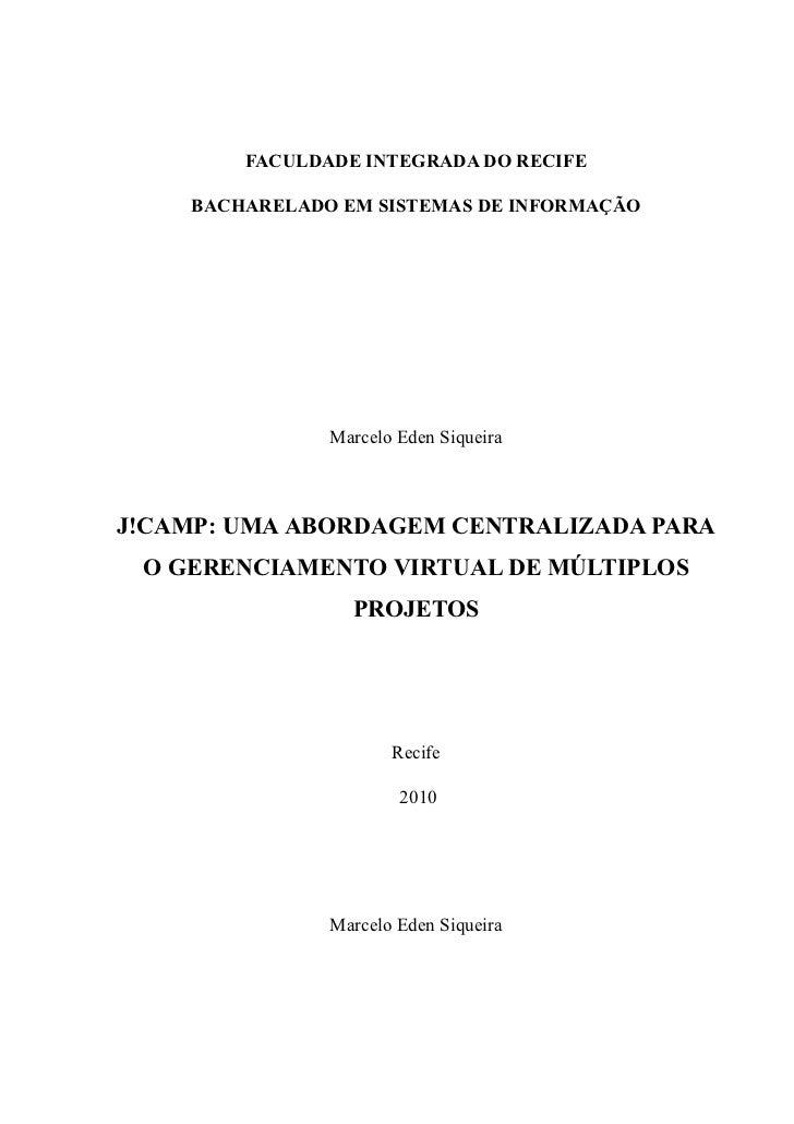 FACULDADE INTEGRADA DO RECIFE    BACHARELADO EM SISTEMAS DE INFORMAÇÃO               Marcelo Eden SiqueiraJ!CAMP: UMA ABOR...