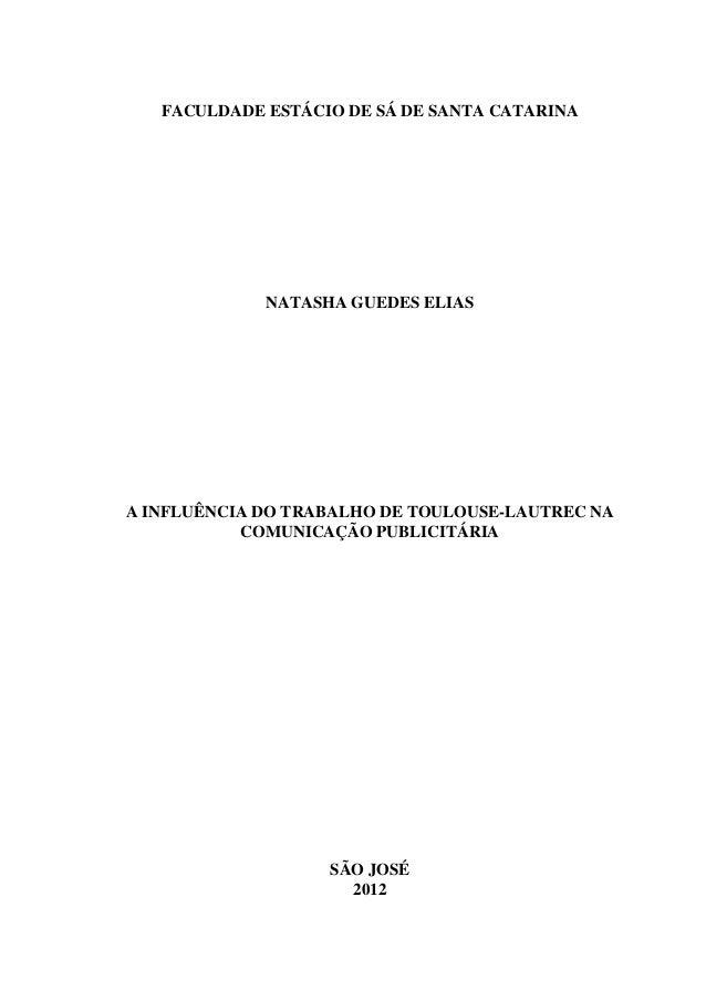 FACULDADE ESTÁCIO DE SÁ DE SANTA CATARINA NATASHA GUEDES ELIAS A INFLUÊNCIA DO TRABALHO DE TOULOUSE-LAUTREC NA COMUNICAÇÃO...
