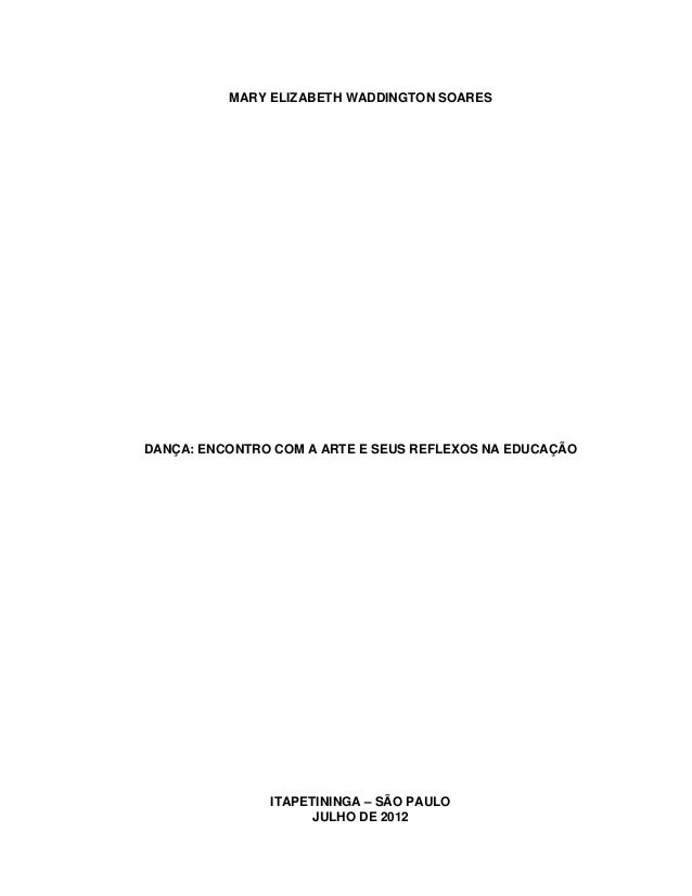 MARY ELIZABETH WADDINGTON SOARESDANÇA: ENCONTRO COM A ARTE E SEUS REFLEXOS NA EDUCAÇÃO               ITAPETININGA – SÃO PA...