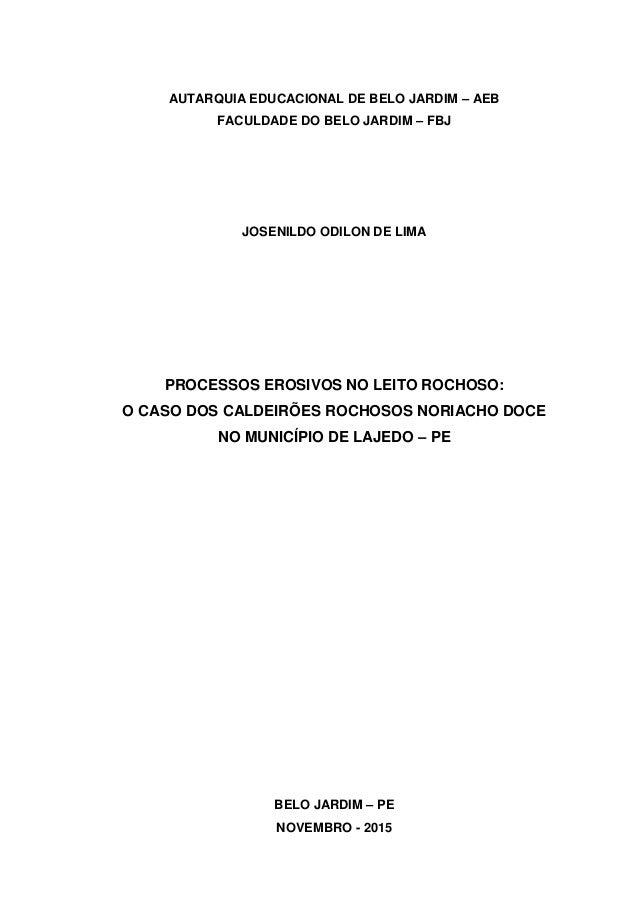 AUTARQUIA EDUCACIONAL DE BELO JARDIM – AEB FACULDADE DO BELO JARDIM – FBJ JOSENILDO ODILON DE LIMA PROCESSOS EROSIVOS NO L...