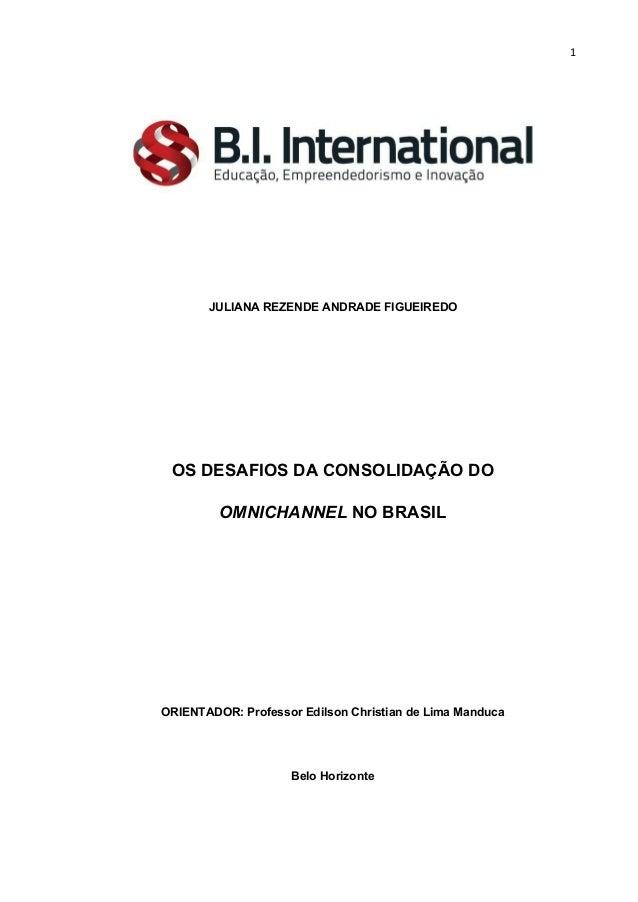 1 JULIANAREZENDEANDRADEFIGUEIREDO OSDESAFIOSDACONSOLIDAÇÃODO OMNICHANNELNOBRASIL ORIENTADOR:ProfessorEdilson...