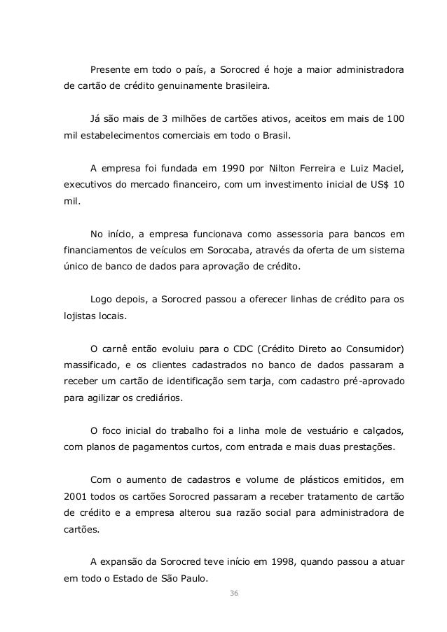1dd87cf51a 36. 36 Presente em todo o país, a Sorocred é hoje a maior administradora de  cartão de crédito genuinamente brasileira.