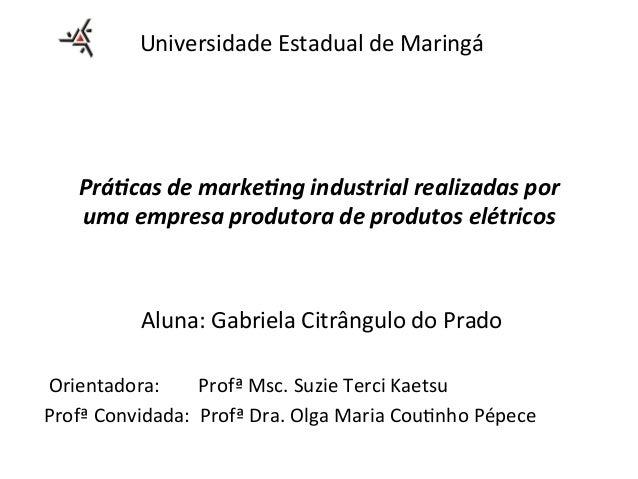 Universidade  Estadual  de  Maringá    Prá$cas  de  marke$ng  industrial  realizadas  por   uma  emp...