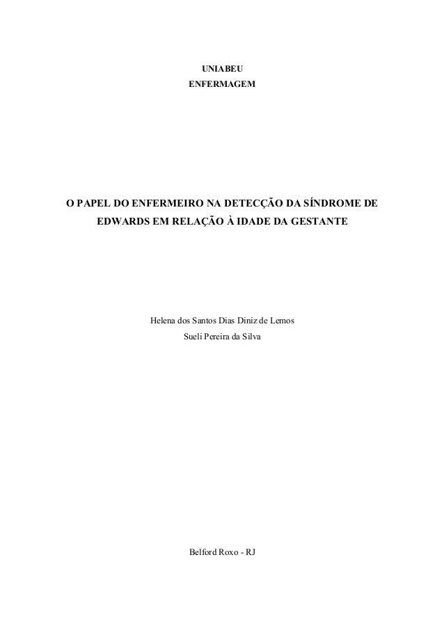 UNIABEU                     ENFERMAGEMO PAPEL DO ENFERMEIRO NA DETECÇÃO DA SÍNDROME DE    EDWARDS EM RELAÇÃO À IDADE DA GE...