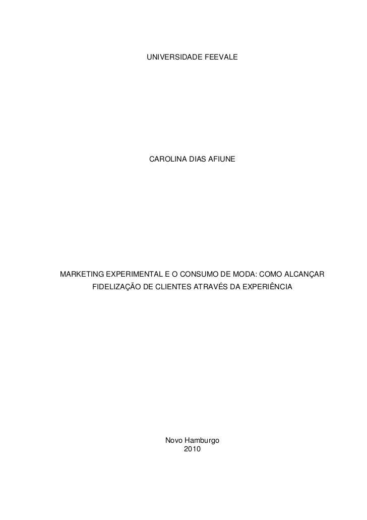 UNIVERSIDADE FEEVALE                   CAROLINA DIAS AFIUNEMARKETING EXPERIMENTAL E O CONSUMO DE MODA: COMO ALCANÇAR      ...