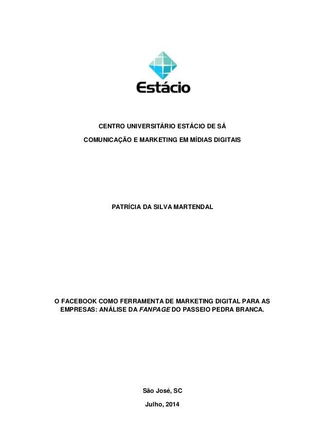 0  CENTRO UNIVERSITÁRIO ESTÁCIO DE SÁ  COMUNICAÇÃO E MARKETING EM MÍDIAS DIGITAIS  PATRÍCIA DA SILVA MARTENDAL  O FACEBOOK...