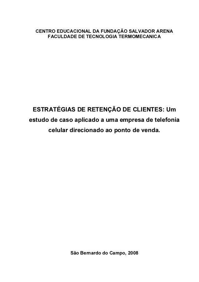 CENTRO EDUCACIONAL DA FUNDAÇÃO SALVADOR ARENA      FACULDADE DE TECNOLOGIA TERMOMECANICA ESTRATÉGIAS DE RETENÇÃO DE CLIENT...