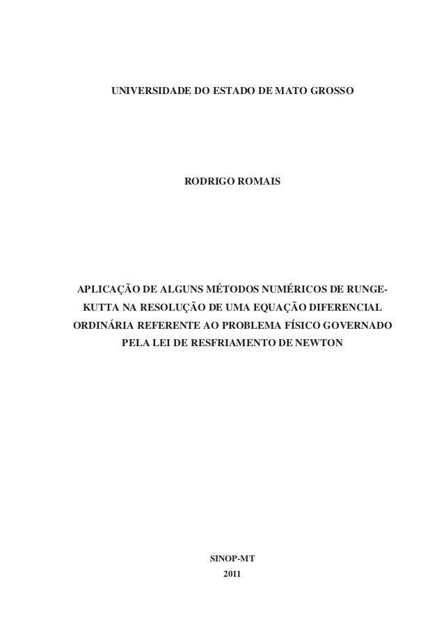 0     UNIVERSIDADE DO ESTADO DE MATO GROSSO                RODRIGO ROMAISAPLICAÇÃO DE ALGUNS MÉTODOS NUMÉRICOS DE RUNGE- K...