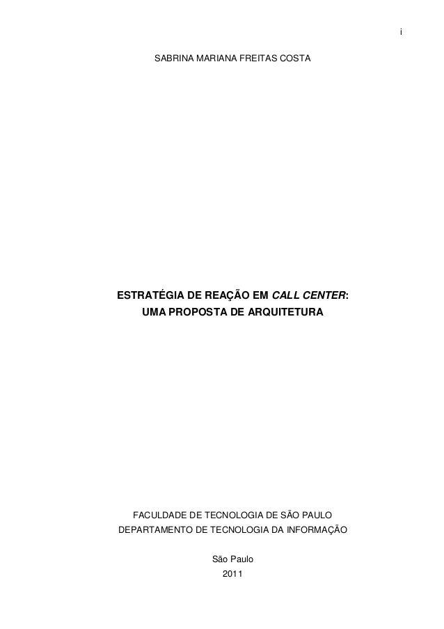 i      SABRINA MARIANA FREITAS COSTAESTRATÉGIA DE REAÇÃO EM CALL CENTER:    UMA PROPOSTA DE ARQUITETURA  FACULDADE DE TECN...