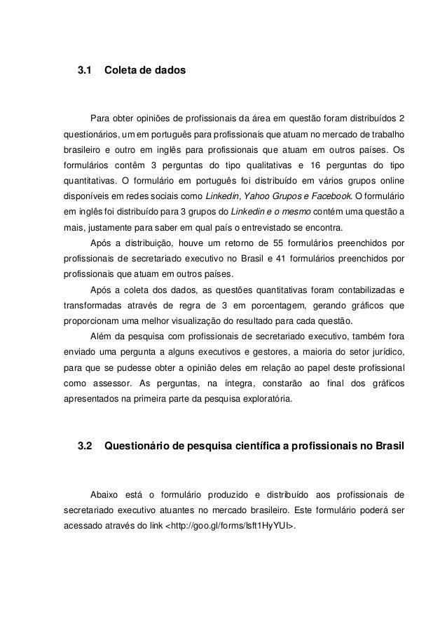 3.1 Coleta de dados Para obter opiniões de profissionais da área em questão foram distribuídos 2 questionários, um em port...
