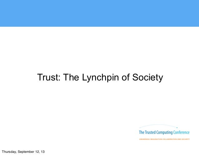 Trust: The Lynchpin of Society Thursday, September 12, 13