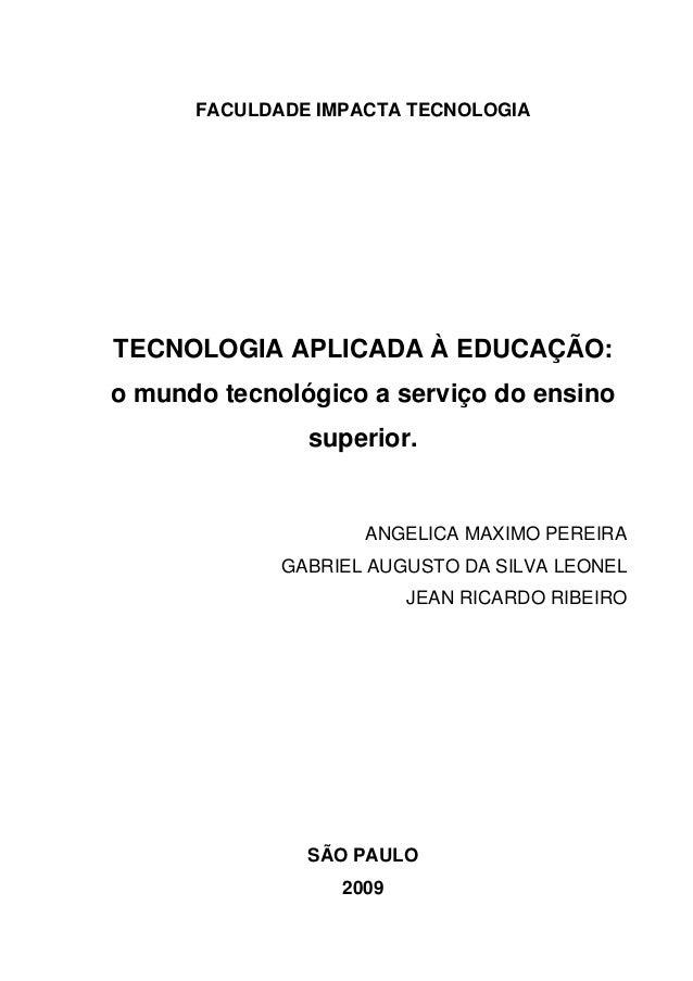 FACULDADE IMPACTA TECNOLOGIATECNOLOGIA APLICADA À EDUCAÇÃO:o mundo tecnológico a serviço do ensinosuperior.ANGELICA MAXIMO...