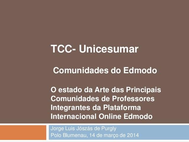 TCC- Unicesumar Comunidades do Edmodo O estado da Arte das Principais Comunidades de Professores Integrantes da Plataforma...