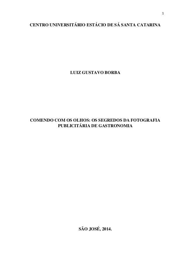 1 CENTRO UNIVERSITÁRIO ESTÁCIO DE SÁ SANTA CATARINA LUIZ GUSTAVO BORBA COMENDO COM OS OLHOS: OS SEGREDOS DA FOTOGRAFIA PUB...