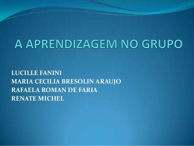 LUCILLE FANINI MARIA CECILIA BRESOLIN ARAUJO RAFAELA ROMAN DE FARIA RENATE MICHEL