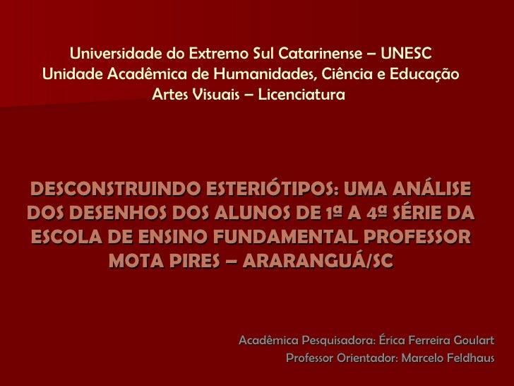 Acadêmica Pesquisadora: Érica Ferreira Goulart Professor Orientador: Marcelo Feldhaus Universidade do Extremo Sul Catarine...