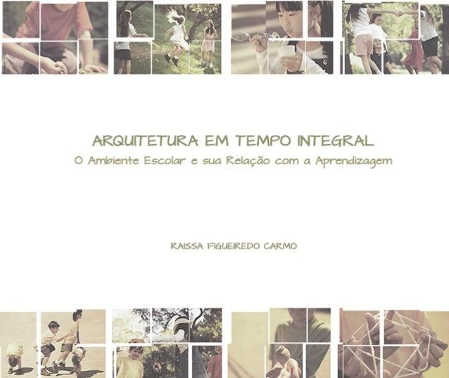 CENTRO UNIVERSITÁRIO DO LESTE DE MINAS GERAIS UNILESTE-MG RAISSA FIGUEIREDO CARMO ARQUITETURA EM TEMPO INTEGRAL: O Ambient...