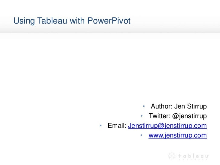 Using Tableau with PowerPivot<br />Author: Jen Stirrup<br />Twitter: @jenstirrup<br />Email: Jenstirrup@jenstirrup.com<br ...