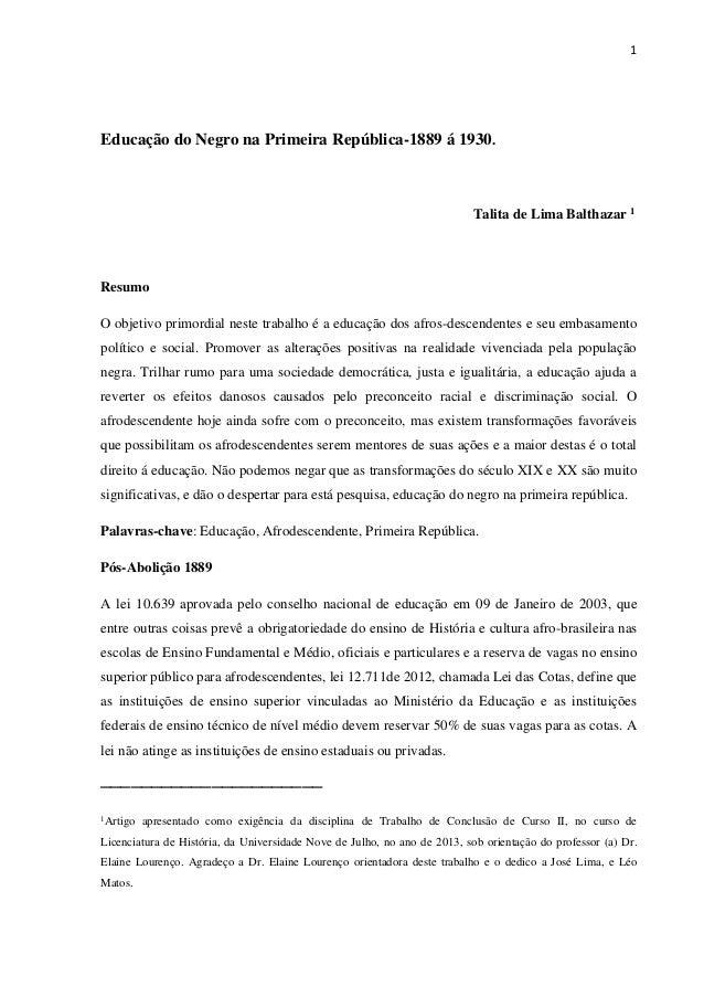 1  Educação do Negro na Primeira República-1889 á 1930.  Talita de Lima Balthazar 1  Resumo  O objetivo primordial neste t...