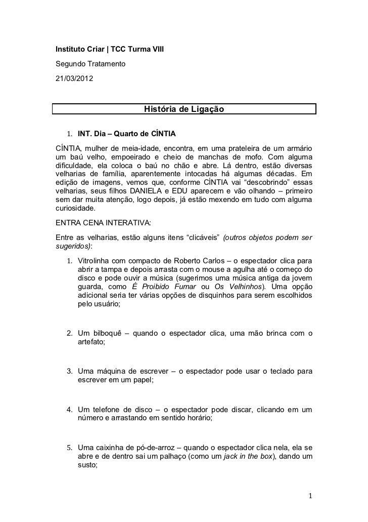 Instituto Criar | TCC Turma VIIISegundo Tratamento21/03/2012                          História de Ligação   1. INT. Dia – ...
