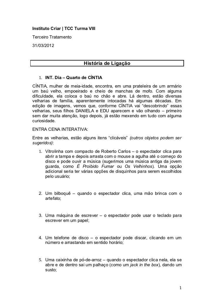 Instituto Criar | TCC Turma VIIITerceiro Tratamento31/03/2012                          História de Ligação   1. INT. Dia –...