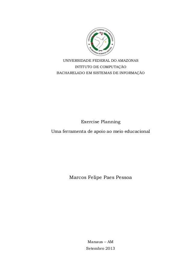 UNIVERSIDADE FEDERAL DO AMAZONAS INTITUTO DE COMPUTAÇÃO BACHARELADO EM SISTEMAS DE INFORMAÇÃO  Exercise Planning Uma ferra...