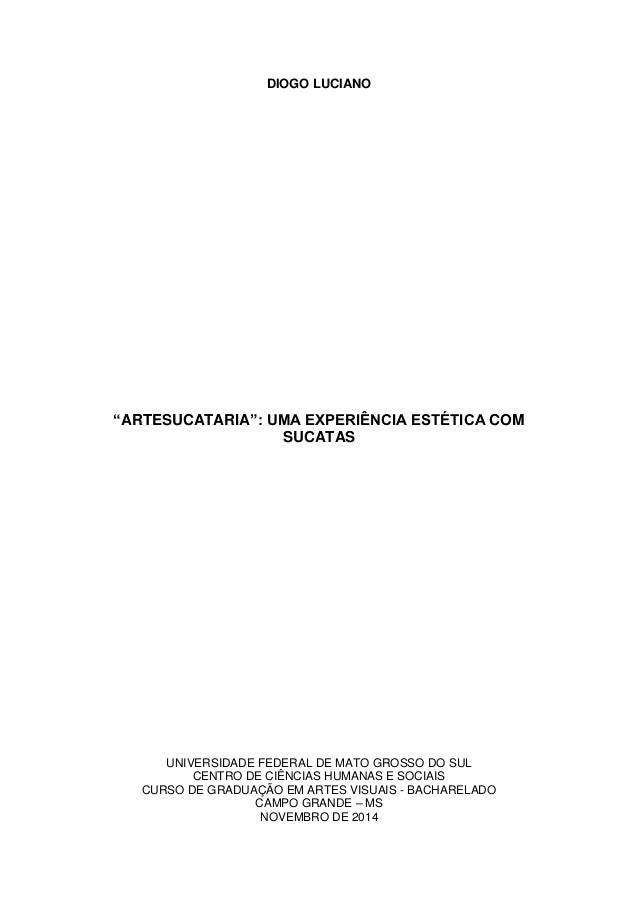 """1 DIOGO LUCIANO """"ARTESUCATARIA"""": UMA EXPERIÊNCIA ESTÉTICA COM SUCATAS UNIVERSIDADE FEDERAL DE MATO GROSSO DO SUL CENTRO DE..."""