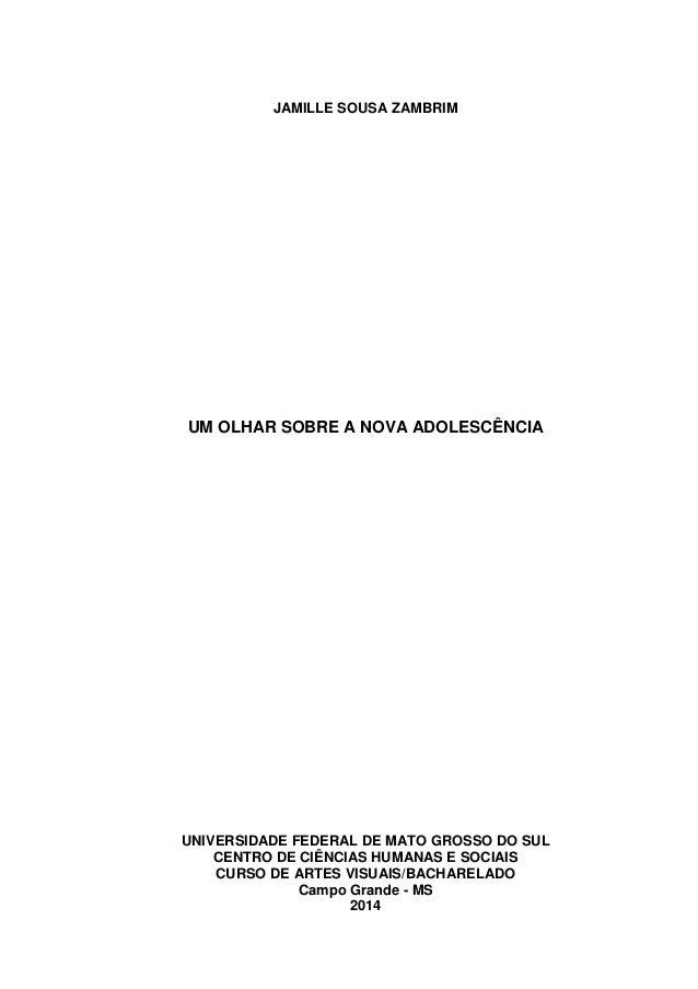 JAMILLE SOUSA ZAMBRIM UM OLHAR SOBRE A NOVA ADOLESCÊNCIA UNIVERSIDADE FEDERAL DE MATO GROSSO DO SUL CENTRO DE CIÊNCIAS HUM...