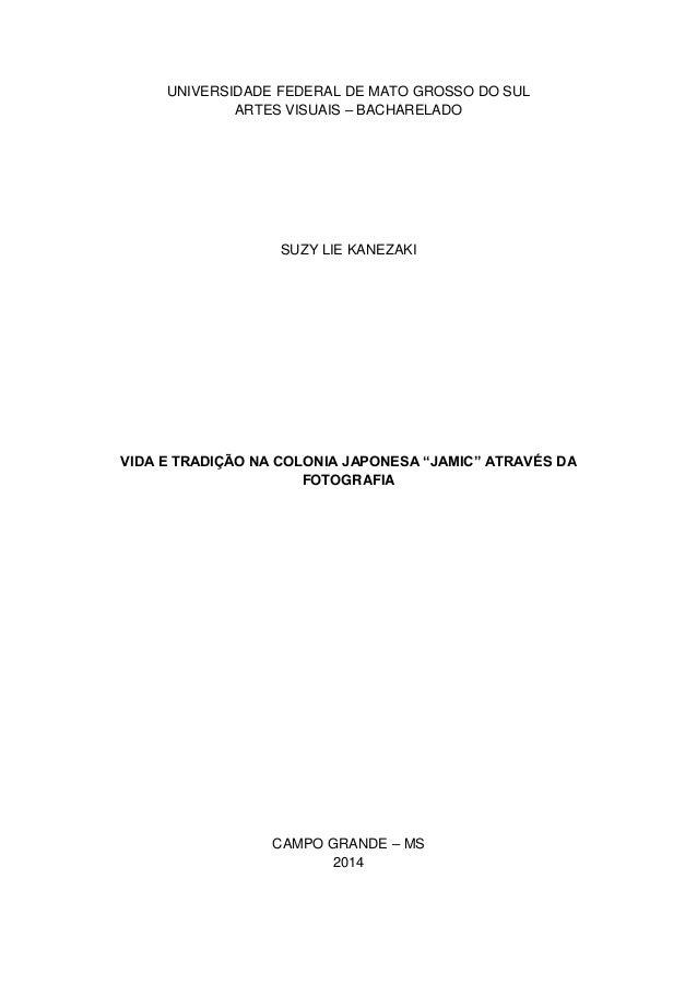 UNIVERSIDADE FEDERAL DE MATO GROSSO DO SUL ARTES VISUAIS – BACHARELADO SUZY LIE KANEZAKI VIDA E TRADIÇÃO NA COLONIA JAPONE...
