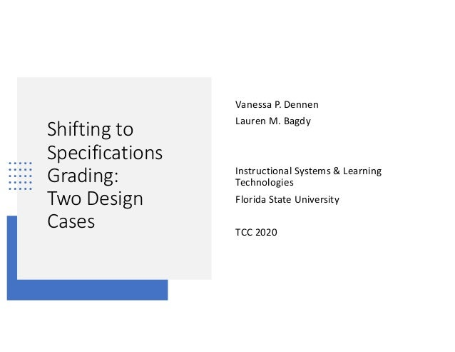 Shifting to Specifications Grading: Two Design Cases Vanessa P. Dennen Lauren M. Bagdy Instructional Systems & Learning Te...