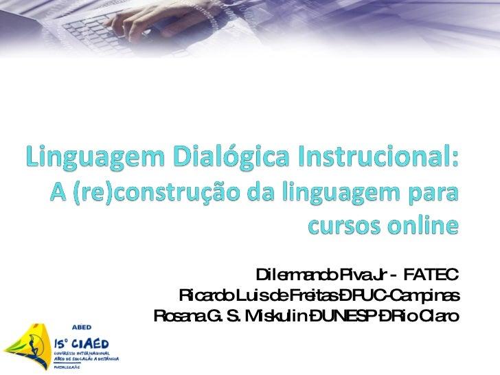 Dilermando Piva Jr -  FATEC Ricardo Luis de Freitas – PUC-Campinas Rosana G. S. Miskulin – UNESP – Rio Claro