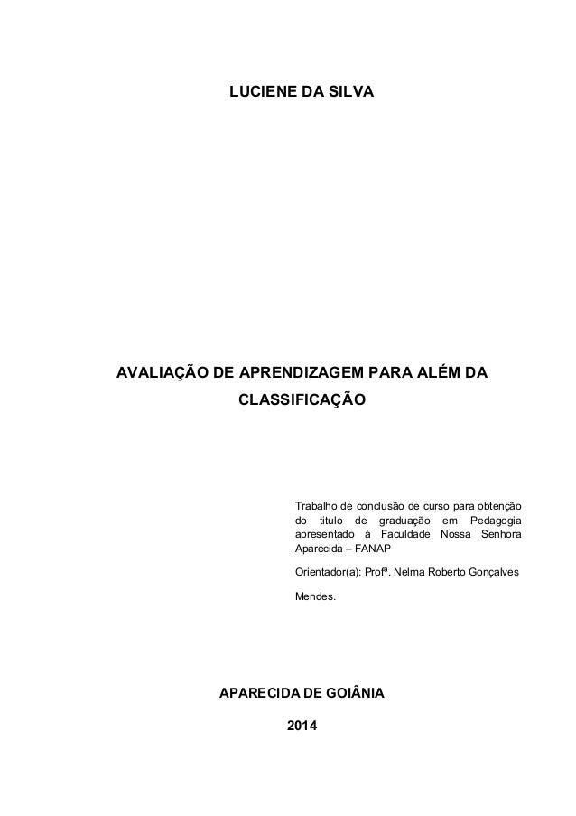 LUCIENE DA SILVA AVALIAÇÃO DE APRENDIZAGEM PARA ALÉM DA CLASSIFICAÇÃO Trabalho de conclusão de curso para obtenção do titu...