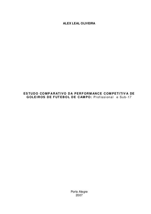 ALEX LEAL OLIVEIRA  ESTUDO COMPARATIVO DA PERFORMANCE COMPETITIVA DE  GOLEIROS DE FUTEBOL DE CAMPO: Prof is sional e Sub-1...