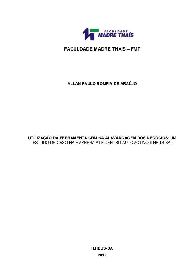 FACULDADE MADRE THAIS – FMT ALLAN PAULO BOMFIM DE ARAÚJO UTILIZAÇÃO DA FERRAMENTA CRM NA ALAVANCAGEM DOS NEGÓCIOS: UM ESTU...