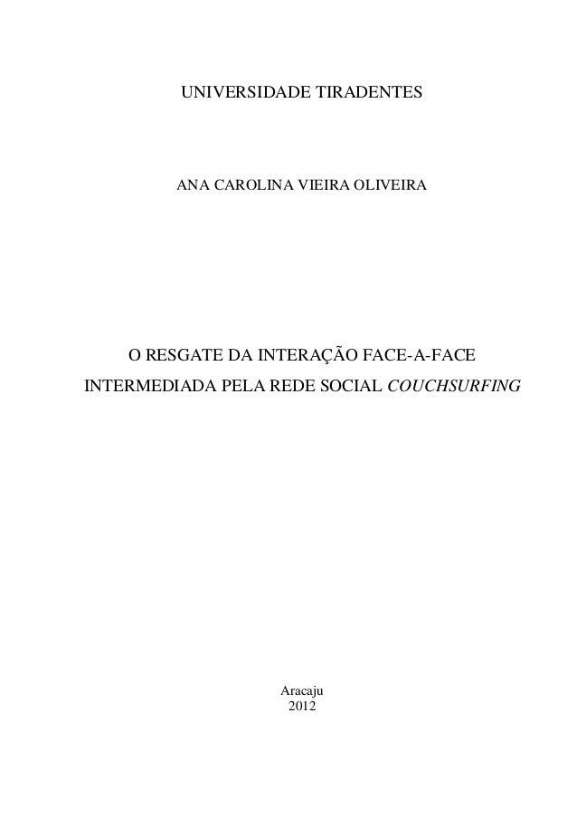 UNIVERSIDADE TIRADENTES        ANA CAROLINA VIEIRA OLIVEIRA    O RESGATE DA INTERAÇÃO FACE-A-FACEINTERMEDIADA PELA REDE SO...