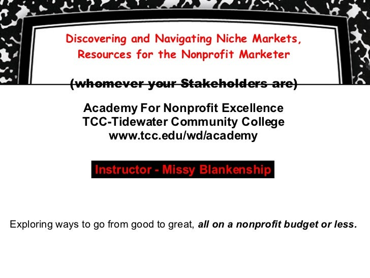 Discovering and Navigating Niche Markets, Resources for the Nonprofit Marketer (whomever your Stakeholders are) Academy Fo...