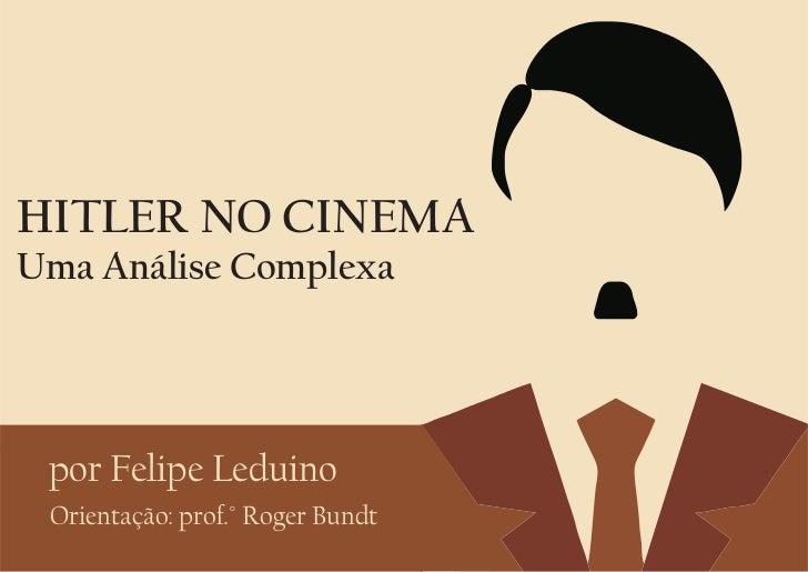 HITLER NO CINEMAUma Análise Complexa por Felipe Leduino Orientação: prof.° Roger Bundt