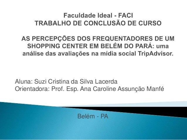 Aluna: Suzi Cristina da Silva Lacerda Orientadora: Prof. Esp. Ana Caroline Assunção Manfé Belém - PA