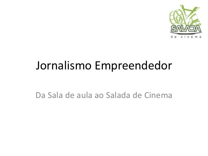 Jornalismo EmpreendedorDa Sala de aula ao Salada de Cinema