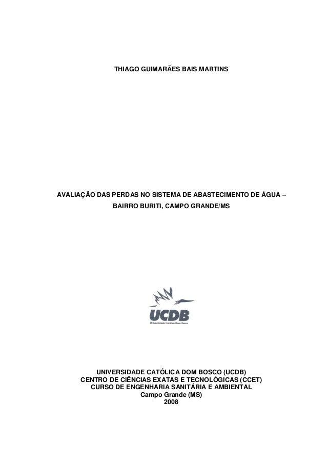 THIAGO GUIMARÃES BAIS MARTINS  AVALIAÇÃO DAS PERDAS NO SISTEMA DE ABASTECIMENTO DE ÁGUA –  BAIRRO BURITI, CAMPO GRANDE/MS ...