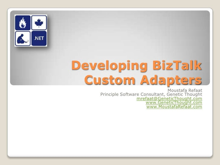 Developing BizTalk Custom Adapters<br />Moustafa Refaat<br />Principle Software Consultant, Genetic Thought<br />mrefaat@G...