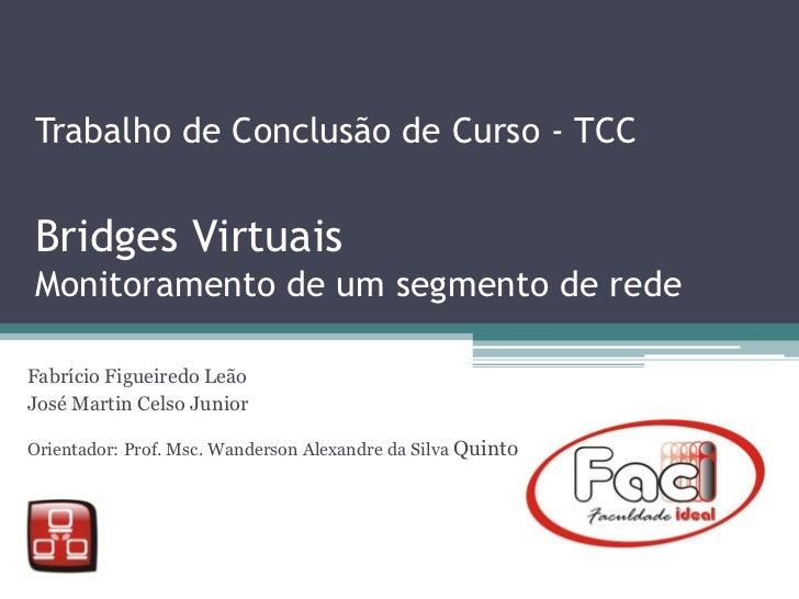 Trabalho de Conclusão de Curso - TCC<br />Bridges Virtuais Monitoramento de um segmento de rede<br />FabrícioFigueiredoLeã...