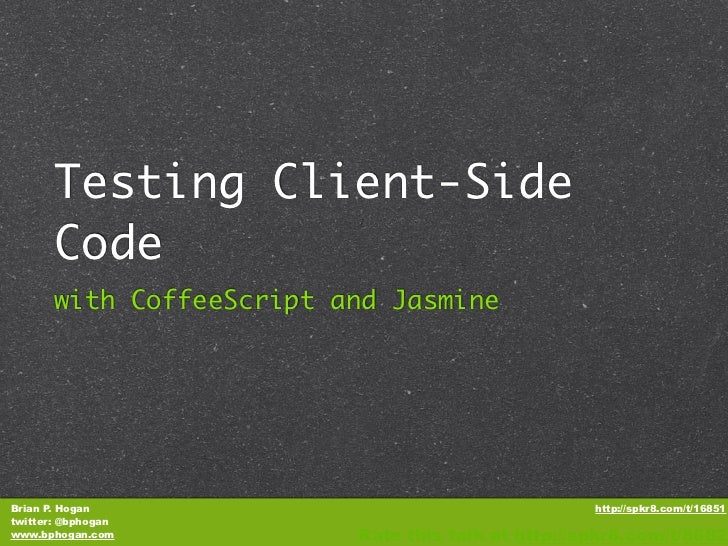 Testing Client-Side       Code       with CoffeeScript and JasmineBrian P. Hogan                                      http...