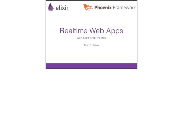 Realtime Web Apps with Elixir and Phoenix Brian P. Hogan