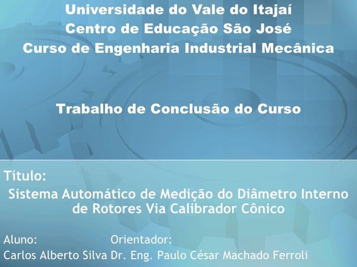 Universidade do Vale do Itajaí Centro de Educação São José Curso de Engenharia Industrial Mecânica Título:  Sistema Automá...