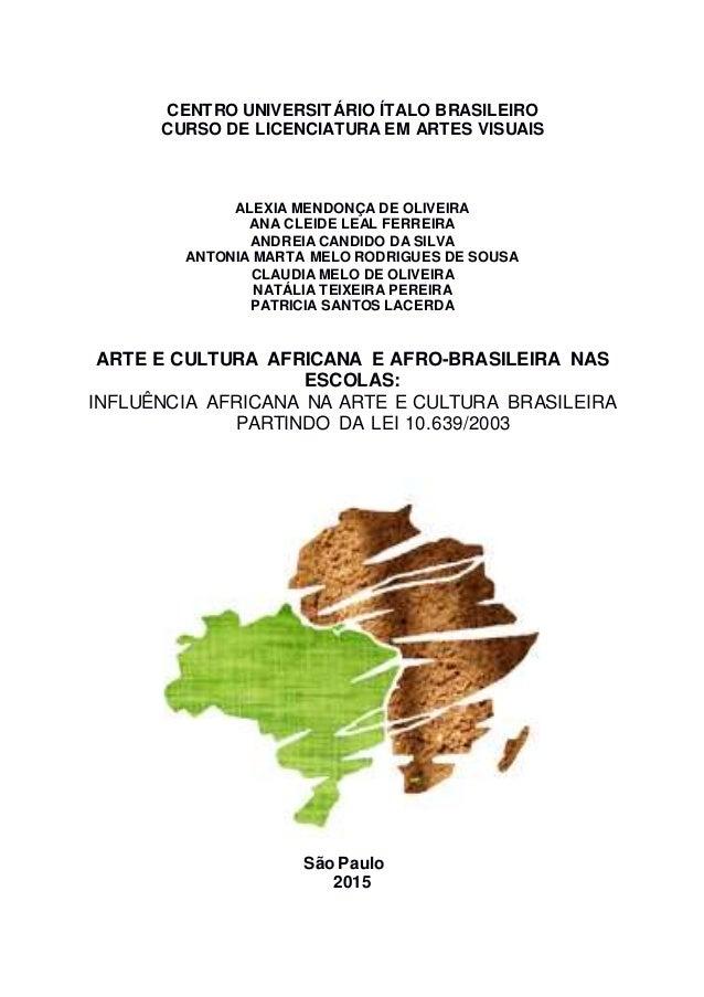 CENTRO UNIVERSITÁRIO ÍTALO BRASILEIRO CURSO DE LICENCIATURA EM ARTES VISUAIS ALEXIA MENDONÇA DE OLIVEIRA ANA CLEIDE LEAL F...